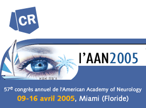 comptes rendus, AAN 2005<br>57<sup>th</sup> Annual Meeting of American Academy of Neurology